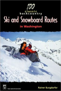 100 Classic Backcountry Ski And Snowboarding Routes In Washington