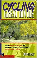 Cycling the Great Divide: From Canada to Mexico on America's Premier Long-Distance Mountain Bike Route