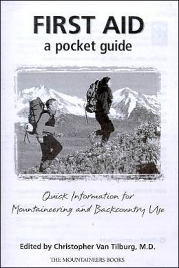 First Aid: A Pocket Guide: Quick Information for Mountaineering and Backcountry Use