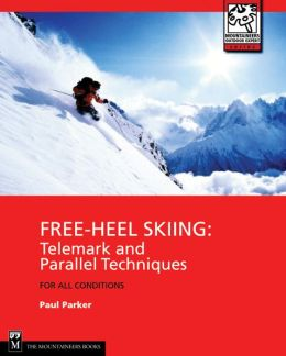 Free-Heel Skiing: Telemark and Parallel Techniques for All Condition