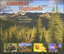 Columbia Highlands: Exploring Washington's Last Frontier