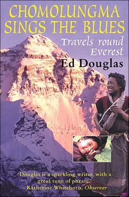 Chomolungma Sings the Blues: Travels Round Everest