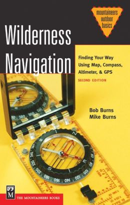 Wilderness Navigation: Finding Your Way Using Map, Compass, Altimeter, &