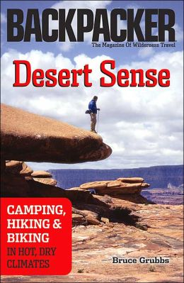 Desert Sense: Camping, Hiking, and Biking in Hot, Dry Climates
