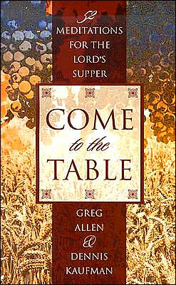 Come to the Table: Fifty-Two Meditations for the Lord's Supper