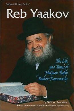 Reb Yaakov: The Life and Times of Hagaon Rabbi Yaakov Kamenetsky