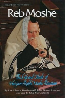 Reb Moshe: The Life and Ideals of Rabbi Moshe Feinstein