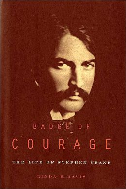 Badge of Courage: The Life of Stephen Crane
