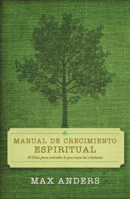 Manual de crecimiento espiritual: 30 dias para entender lo que creen los cristianos