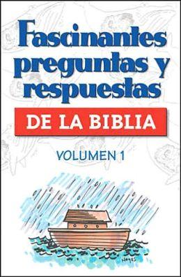 Fascinantes preguntas y respuestas de la Biblia Volumen 1