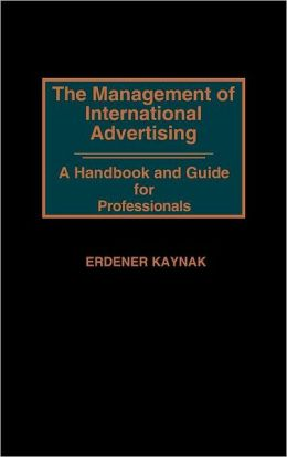 The Management of International Advertising: A Handbook and Guide for Professionals