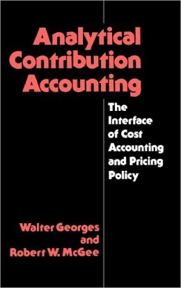 Analytical Contribution Accounting: The Interface of Cost Accounting and Pricing Policy