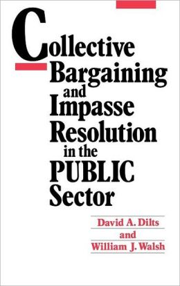 Collective Bargaining and Impasse Resolution in Public Sector