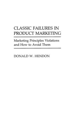 Classic Failures in Product Marketing: Marketing Principles Violations and How to Avoid Them