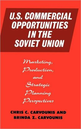 U.S. Commercial Opportunities in the Soviet Union: Marketing, Production, and Strategic Planning Perspectives