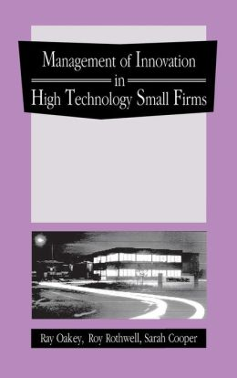 Management of Innovation in High Technology Small Firms: Innovation and Regional Development in Britain and the United States