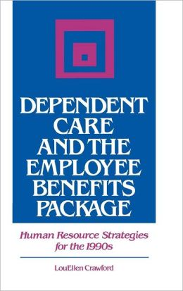 Dependent Care And The Employee Benefits Package