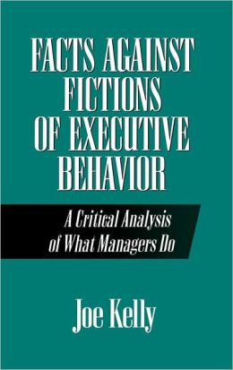 Facts Against Fictions Of Executive Behavior