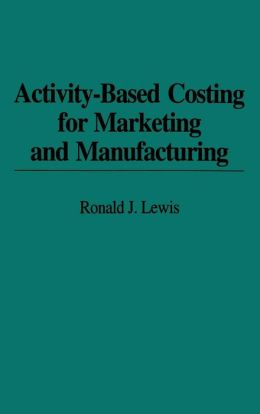 Activity-Based Costing for Marketing and Manufacturing