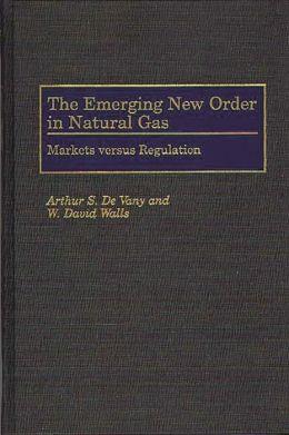 The Emerging New Order in Natural Gas: Markets versus Regulation