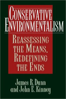 Conservative Environmentalism: Reassessing the Means, Redefining the Ends