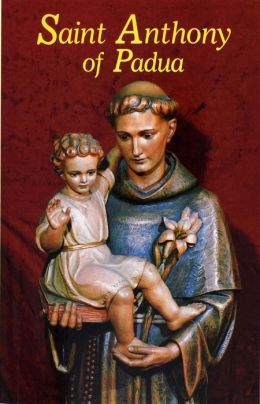 Saint Anthony of Padua: Our Franciscan Friend; Guidelines, Devotions, Prayers for Growth in......
