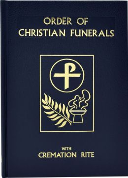 Order of Christian Funerals Including Appendix 2: Cremation
