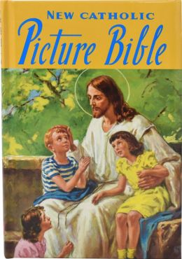 The New Catholic Picture Bible: Popular Stories from the Old and New Testaments