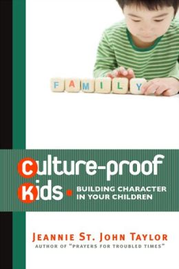 Culture-Proof Kids: Building Character in Your Children