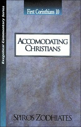 Accommodating Christians (Evangelical Commentary Series): First Corinthians 10