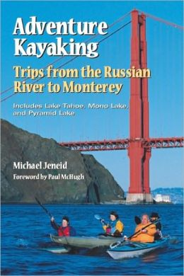 Adventure Kayaking: Trips from the Russian River to Montereymid Lake (1997)