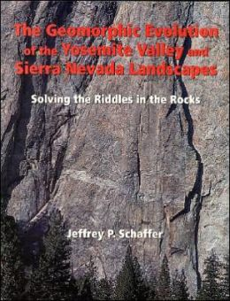 Geomorphic Evolution of the Yosemite Valley and Sierra Nevada Landscapes: Solving the Riddles in the Rocks