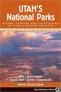 Utah's National Parks: Hiking, Camping, and Vacationing in Utah's Canyon Country - Zion, Bryce, Capitol Reef, Arches, Canyo