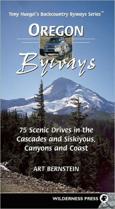 Oregon Byways: 75 Scenic Drives in the Cascades and Siskiyous, Canyons and Coast (Backcountry Byways Series)