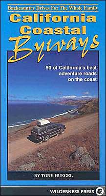 California Coastal Byways: 50 Adventures from the Oregon Border to San Diego