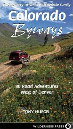 Colorado Byways: 80 Road Adventures West of Denver