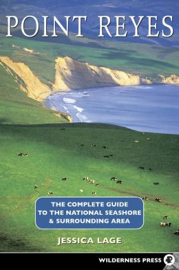 Point Reyes: The Complete Guide to The National Sea Shore and the Surrounding Area