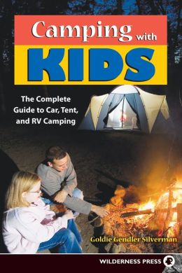 Camping with Kids: The Complete Guide to Car Tent and RV Camping