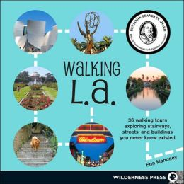 Walking L. A: 36 Walking Tours of Stairways, Streets, and Buildings You Never Knew Existed