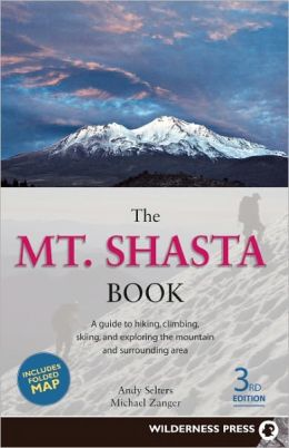 Mount Shasta Book: Guide to Hiking, Climbing, Skiing and Exploring the Mountain and Surrounding Area
