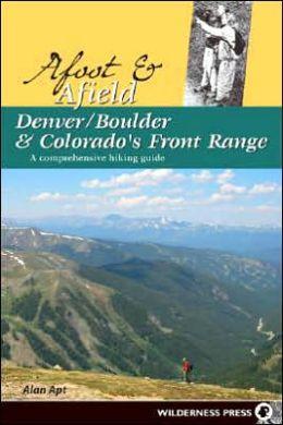 Afoot and Afield Denver/Boulder and Colorado's Front Range: A Comprehensive Hiking Guide
