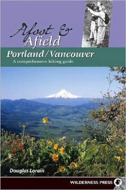 Afoot and Afield Portland/Vancouver: A Comprehensive Hiking Guide