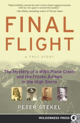Final Flight: The Mystery of a WW II Plane Crash and the Frozen Airmen in the High Sierra