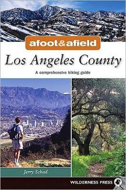 Afoot & Afield in Los Angeles County: A Comprehensive Hiking Guide