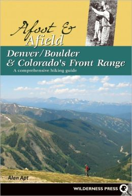 Afoot and Afield: Denver/Boulder and Colorado's Front Range: A Comprehensive Hiking Guide