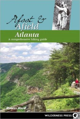 Afoot and Afield: Atlanta: A Comprehensive Hiking Guide