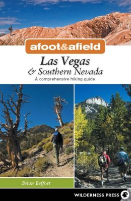 Afoot and Afield - Las Vegas and Southern Nevada: A Comprehensive Hiking Guide