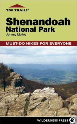 Top Trails: Shenandoah National Park: Must-Do Hikes for Everyone Johnny Molloy