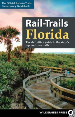 Rail-Trails Florida: The definitive guide to the state's top multiuse trails