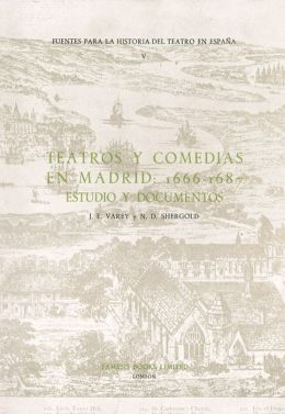 Teatros y Comedias En Madrid, 1666-1687: Estudio y Documentos